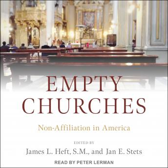 Empty Churches: Non-Affiliation in America, James L. Heft, Jan E. Stets