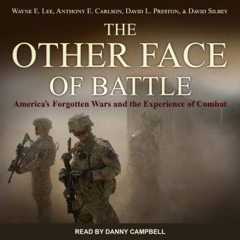 The Other Face of Battle: America's Forgotten Wars and the Experience of Combat