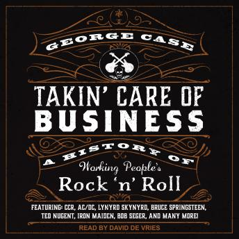 Takin' Care of Business: A History of Working People's Rock 'n' Roll