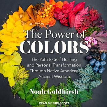The Power of Colors: The Path to Self Healing and Personal Transformation Through Native American An