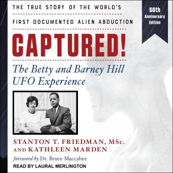 Captured!: The Betty and Barney Hill UFO Experience (60th Anniversary Edition): The True Story of th