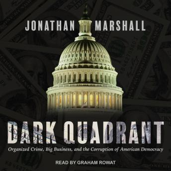 Download Dark Quadrant: Organized Crime, Big Business, and the Corruption of American Democracy by Jonathan Marshall