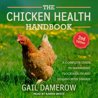 The Chicken Health Handbook, 2nd Edition: A Complete Guide to Maximizing Flock Health and Dealing wi