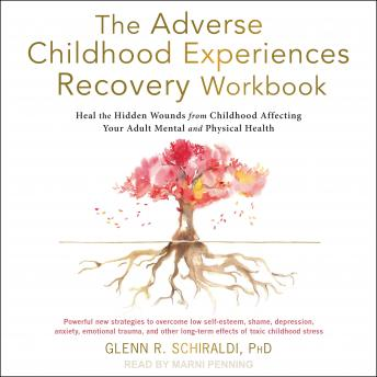 The Adverse Childhood Experiences Recovery Workbook: Heal the Hidden Wounds from Childhood Affecting