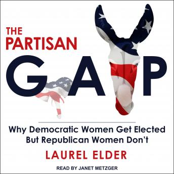 Download Partisan Gap: Why Democratic Women Get Elected But Republican Women Don't by Laurel Elder