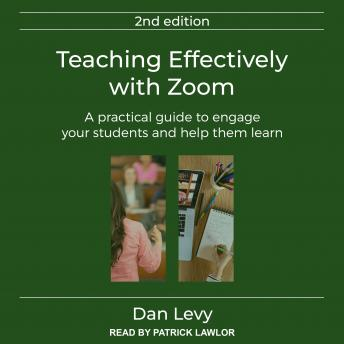 Teaching Effectively with Zoom: A Practical Guide to Engage Your Students and Help Them Learn, Secon