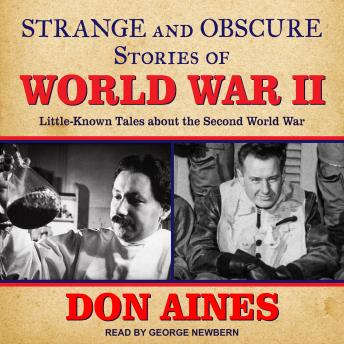 Strange and Obscure Stories of World War II: Little-Known Tales about the Second World War