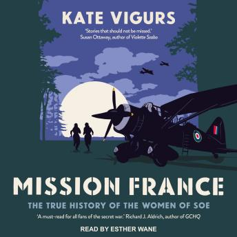 Mission France: The True History of the Women of SOE