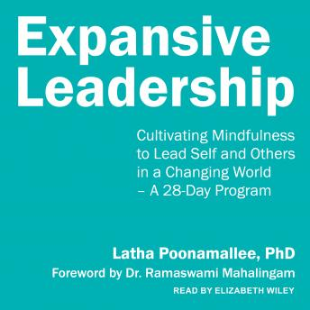 Expansive Leadership: Cultivating Mindfulness to Lead Self and Others in a Changing World - A 28-Day