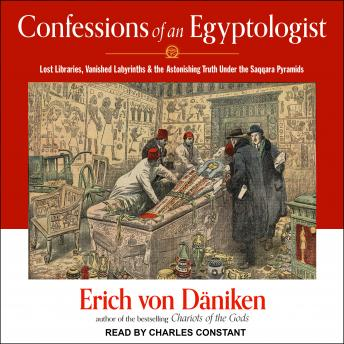 Confessions of an Egyptologist: Lost Libraries, Vanished Labyrinths & the Astonishing Truth Under th