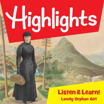 Highlights Listen & Learn: Lonely Orphan Girl: The Story Of Nellie Bly: An Immersive Audio Study for