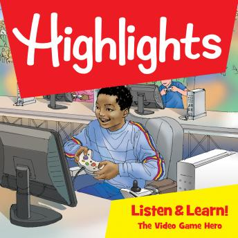 Highlights Listen & Learn!: The Video Game Hero: An Immersive Audio Study for Grade 5