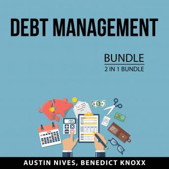 Debt Management Bundle, 2 in 1 Bundle: Proper Way to Borrow, Debt-Free Lving