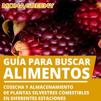 Guía para Buscar Alimentos: Cosecha y almacenamiento de plantas silvestres comestibles en diferentes