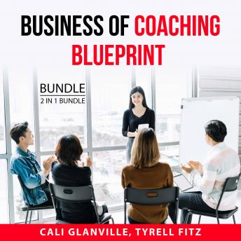 Business of Coaching Blueprint Bundle, 2 in 1 Bundle: Coaching Business Bible and Coaching Business