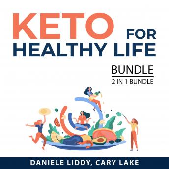 Keto For Healthy Life Bundle, 2 in 1 Bundle: The Keto Lifestyle, and Keto Diet for Weight Loss
