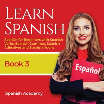 Learn Spanish: Spanish for Beginners with Spanish Verbs, Spanish Grammar, Spanish Adjective and Span