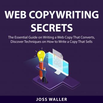Web Copywriting Secrets: The Essential Guide on Writing a Webcopy That Converts, Discover Techniques