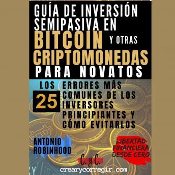 Guía de inversión semipasiva en bitcoin y otras criptomonedas para novatos: Los 25 errores más comun