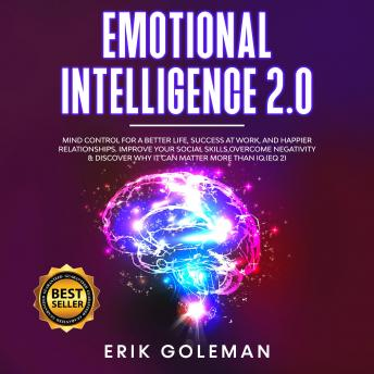 Emotional Intelligence 2.0: Mind control for a Better Life, Success at Work, and Happier Relationshi