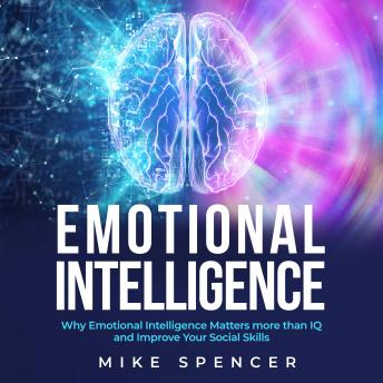 Emotional Intelligence: Why Emotional Intelligence matters more than IQ and Improve your Social Skil