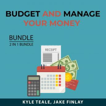 Budget and Manage Your Money Bundle, 2 in 1 Bundle: Money Management Mastery and Clever Money Habits