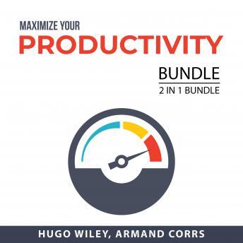 Maximize Your Productivity Bundle, 2 in 1 Bundle: Productivity Habits and Self-Improvement Hacks