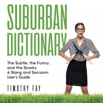 Suburban Dictionary: The Subtle, The Funny, And The Snarky: The Slang of the Rich
