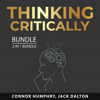 Thinking Critically Bundle, 2 in 1 Bundle: Master Your Mind and Boost Your Mental Power