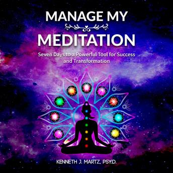Manage My Meditation: Seven Days to a Powerful Tool for Success and Transformation