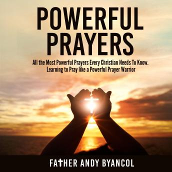 Powerful Prayers: All the Most Powerful Prayers Every Christian Needs To Know. Learning to Pray like