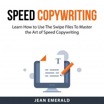 Speed Copywriting: Learn How to Use The Swipe Files To Master the Art of Speed Copywriting