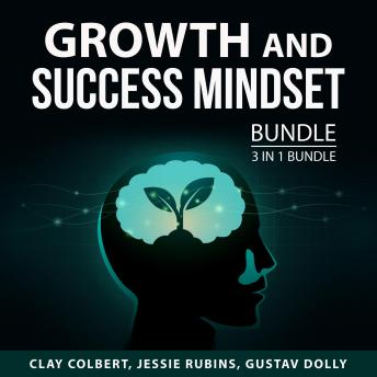 Growth and Success Mindset Bundle, 3 in 1 Bundle: How to Develop a Growth Mindset, Mental Power, and