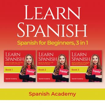 Learn Spanish: Spanish for Beginners, 3 in 1