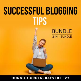 Successful Blogging Tips Bundle, 2 in 1 Bundle: Top Blogger Secrets and Blogging for Income Mastery