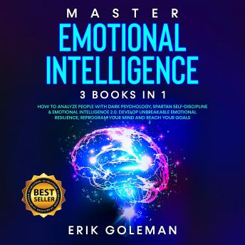 Master Emotional Intelligence: 3 Books in 1: How to Analyze People with Dark Psychology, Spartan Sel