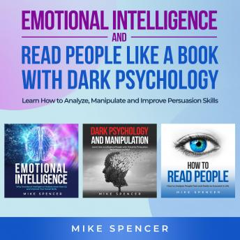 Emotional Intelligence and Read People like a Book with Dark Psychology, 3 in 1 Bundle: Learn How to