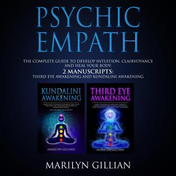 Psychic Empath: The Complete Guide to Develop Intuition, Clairvoyance and Heal Your Body - 2 Manuscr