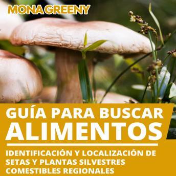 Guía para buscar alimentos: Identificación y localización de setas y plantas silvestres comestibles