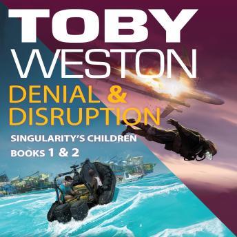 Denial & Disruption: Singularity's Children, Books #1 and #2: Audiobook compilation