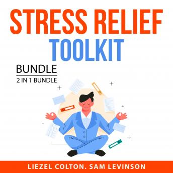 Stress Relief Toolkit Bundle, 2 in 1 Bundle: Stress Reduction and Managing Stress