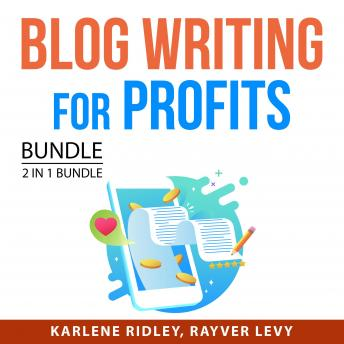 Blog Writing for Profits Bundle, 2 in 1 Bundle: Blog For Profits and Blogging for Income Mastery