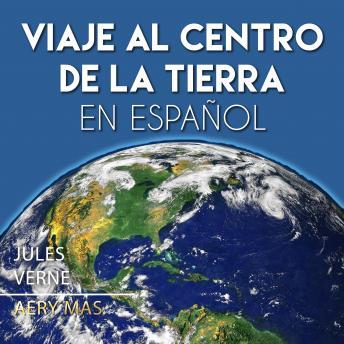 Viaje al Centro de la Tierra en Español: Journey to the Center of the Earth