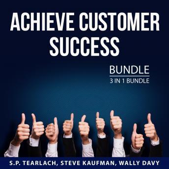 Achieve Customer Success Bundle, 3 in 1 Bundle: Customer Engagement Tips, Customer Service Success,