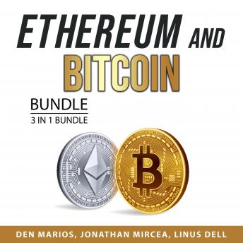 Ethereum and Bitcoin Bundle, 3 in 1 Bundle: Ethereum Mining Guide, Ethereum Investing Guide, and Und