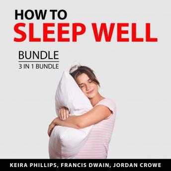 How to Sleep Well Bundle, 3 in 1 Bundle: Better Sleep, Insomnia Cure, Secrets to Quality Sleep