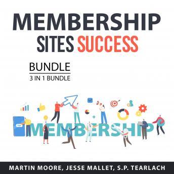 Membership Sites Success Bundle, 3 in 1 Bundle: Membership Mastery, Profitable Membership Sites, and
