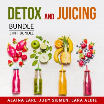 Detox and Juicing Bundle, 3 in 1 Bundle: Healthy Juices Diet, Sugar Detox Diet, Natural Detox Tips