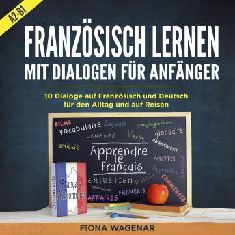 Französisch Lernen mit Dialogen für Anfänger - A2-B1: 10 Dialoge auf Französisch und Deutsch für den