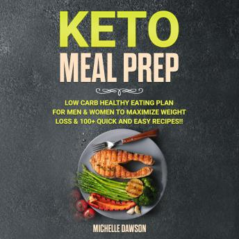 Keto Meal Prep: Low Carb Healthy Eating Plan for Men & Women to Maximize Weight Loss & 100+ Quick an